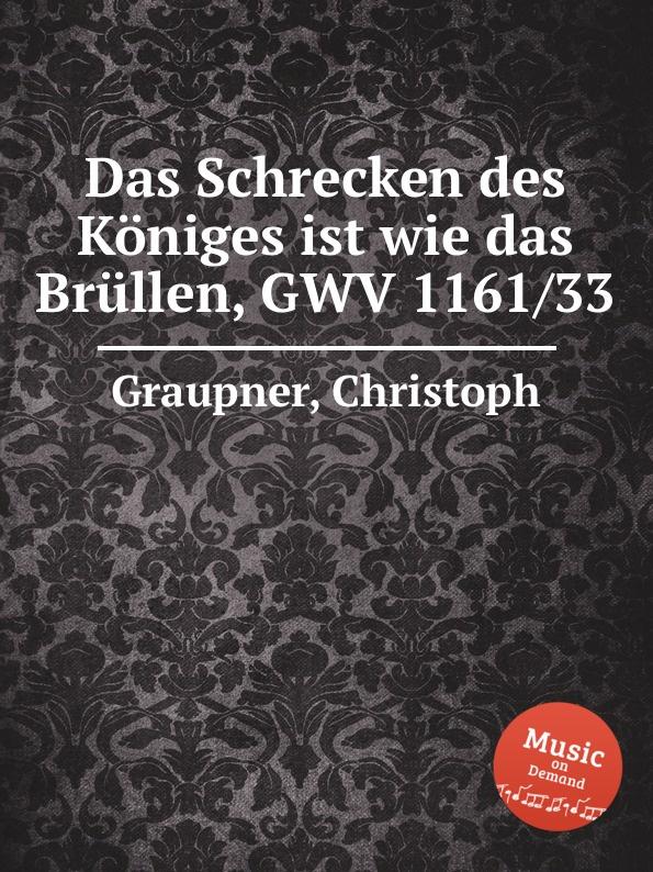 C. Graupner Das Schrecken des Koniges ist wie das Brullen, GWV 1161/33 c graupner wie wir gehoret haben gwv 1137 53