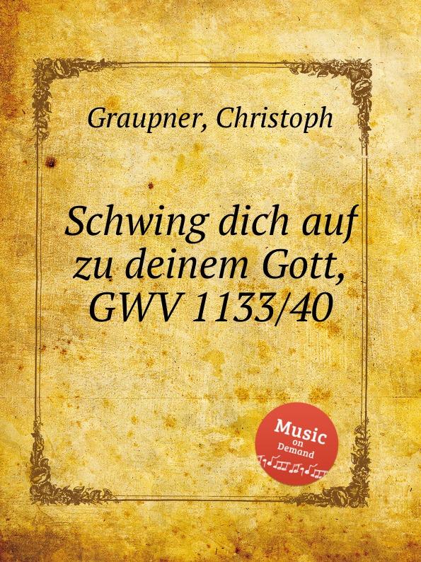C. Graupner Schwing dich auf zu deinem Gott, GWV 1133/40 c graupner tue deinen mund auf fur die stummen gwv 1153 33