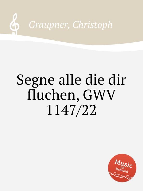 C. Graupner Segne alle die dir fluchen, GWV 1147/22 c graupner wo viel gottlose sind gwv 1147 33