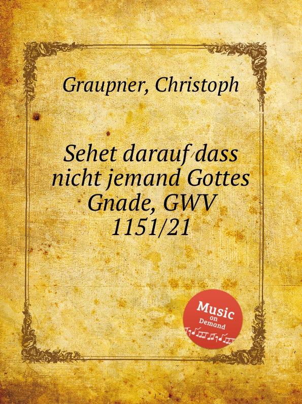 C. Graupner Sehet darauf dass nicht jemand Gottes Gnade, GWV 1151/21 c graupner verdamme mich nicht gwv 1121 39