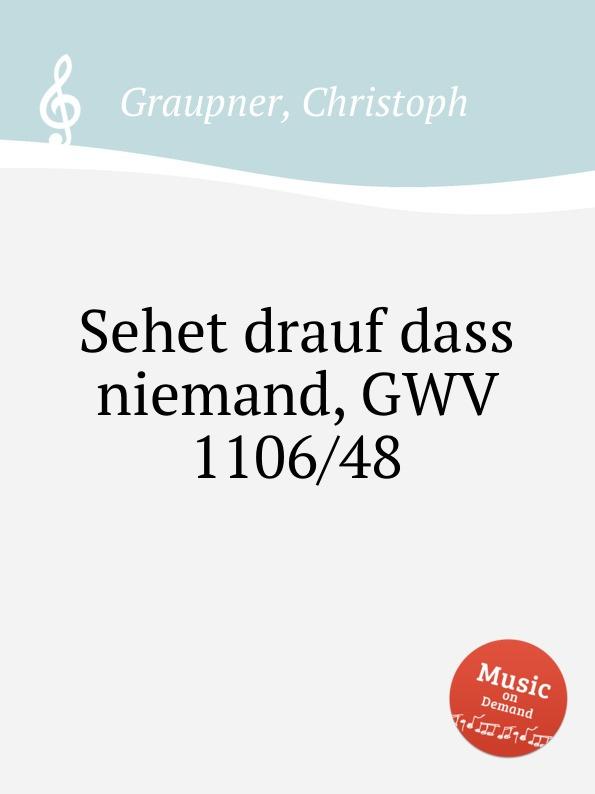 C. Graupner Sehet drauf dass niemand, GWV 1106/48 c graupner sehet zu dass ihr vorsichtig wandelt gwv 1121 16