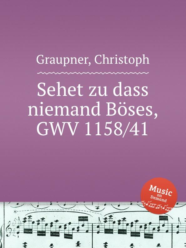 C. Graupner Sehet zu dass niemand Boses, GWV 1158/41 c graupner sehet zu dass ihr vorsichtig wandelt gwv 1121 16