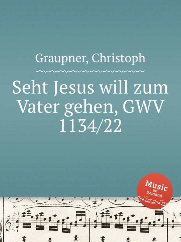 C. Graupner Seht Jesus will zum Vater gehen, GWV 1134/22 c graupner ach jesus weicht er will zum vater gwv 1134 26