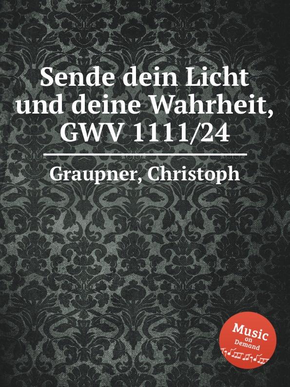 C. Graupner Sende dein Licht und deine Wahrheit, GWV 1111/24 ls ls 888 6 5x15 5x100 d73 1 et35 gmf
