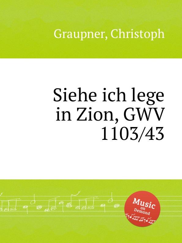 C. Graupner Siehe ich lege in Zion, GWV 1103/43 c graupner blaset mit der posaune zu zion gwv 1102 25