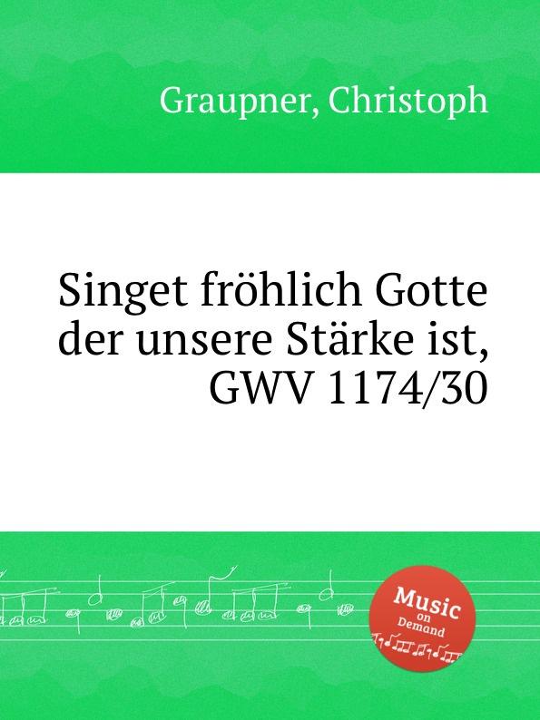 C. Graupner Singet frohlich Gotte der unsere Starke ist, GWV 1174/30 c graupner der wind blaset wo er will gwv 1141 46