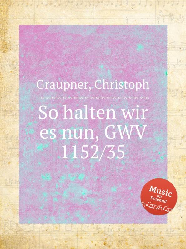 C. Graupner So halten wir es nun, GWV 1152/35