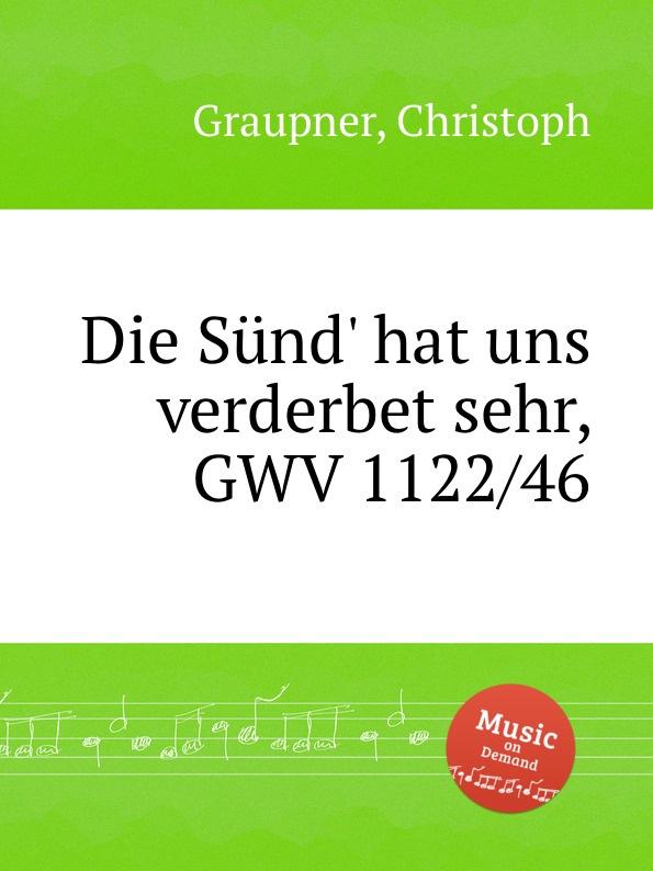 C. Graupner Die Sund. hat uns verderbet sehr, GWV 1122/46 c graupner mein sund mich werden kranken sehr gwv 1163 13