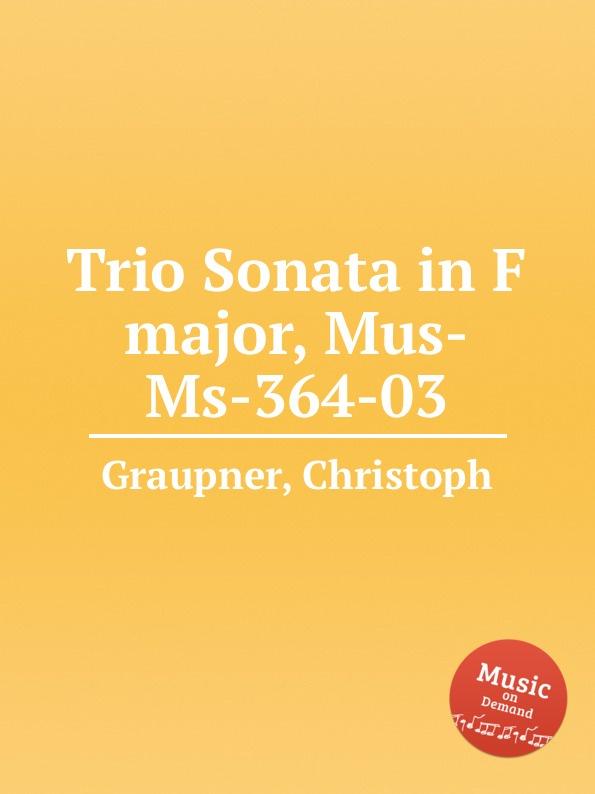 цена C. Graupner Trio Sonata in F major, Mus-Ms-364-03 в интернет-магазинах
