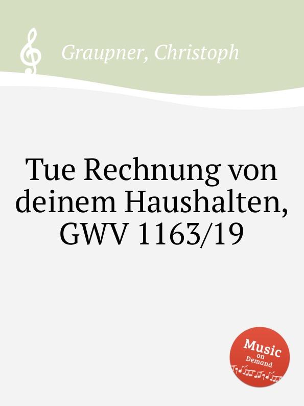 C. Graupner Tue Rechnung von deinem Haushalten, GWV 1163/19 c graupner tue deinen mund auf fur die stummen gwv 1153 33