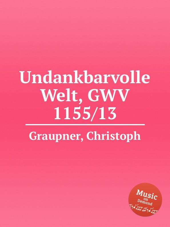 C. Graupner Undankbarvolle Welt, GWV 1155/13 c graupner jauchze frohlocke gefallene welt gwv 1105 27