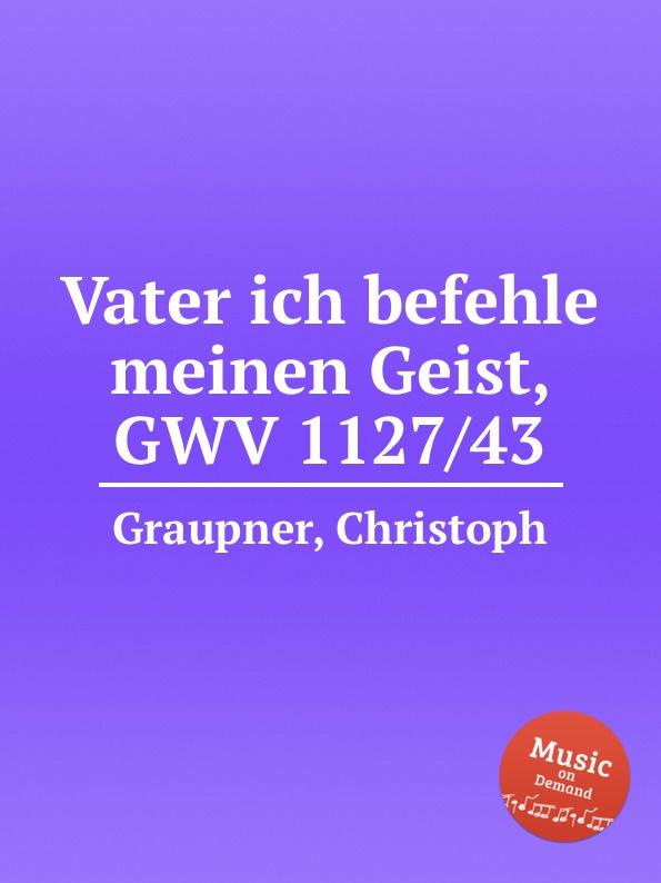C. Graupner Vater ich befehle meinen Geist, GWV 1127/43 уличный настенный светильник favourite 1815 1w