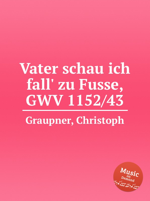 C. Graupner Vater schau ich fall. zu Fusse, GWV 1152/43 c graupner wie lieblich sind die fusse derer gwv 1161 27