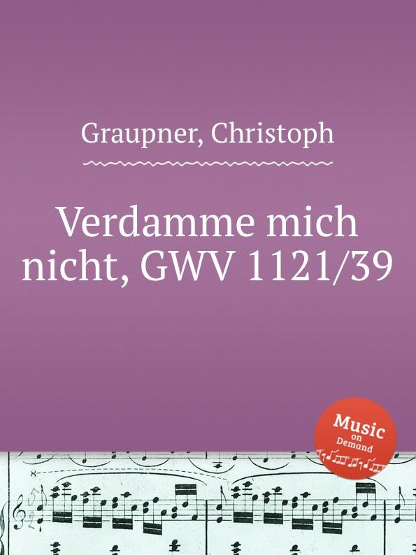 C. Graupner Verdamme mich nicht, GWV 1121/39 c graupner verdamme mich nicht gwv 1121 39