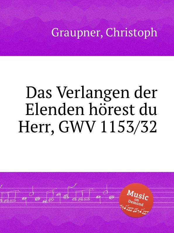 C. Graupner Das Verlangen der Elenden horest du Herr, GWV 1153/32 акриловая ванна riho lyra левая 153x100x49