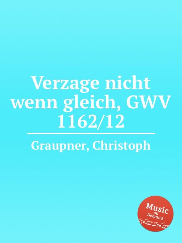 C. Graupner Verzage nicht wenn gleich, GWV 1162/12 c graupner verdamme mich nicht gwv 1121 39