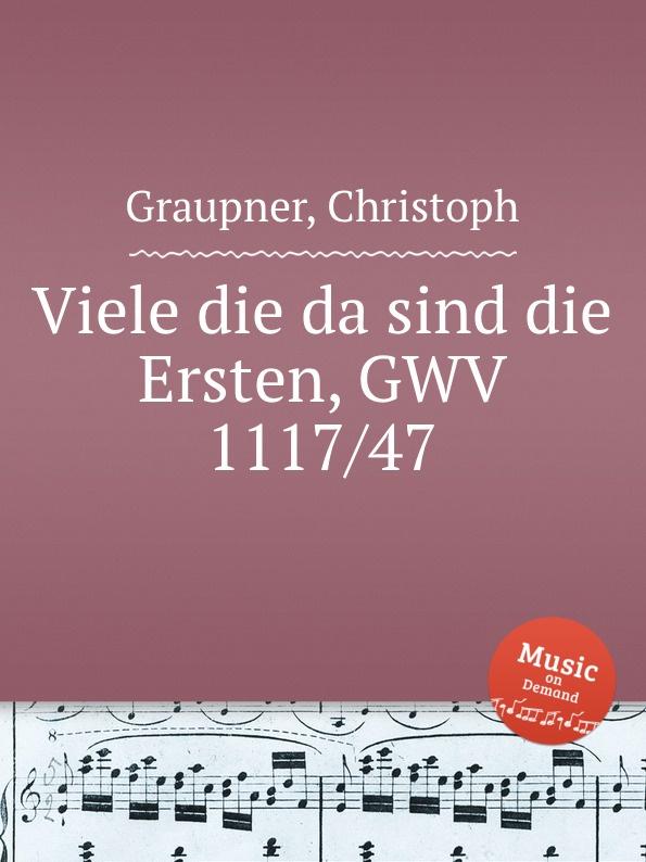 C. Graupner Viele die da sind die Ersten, GWV 1117/47 c graupner wie lieblich sind die fusse derer gwv 1161 27