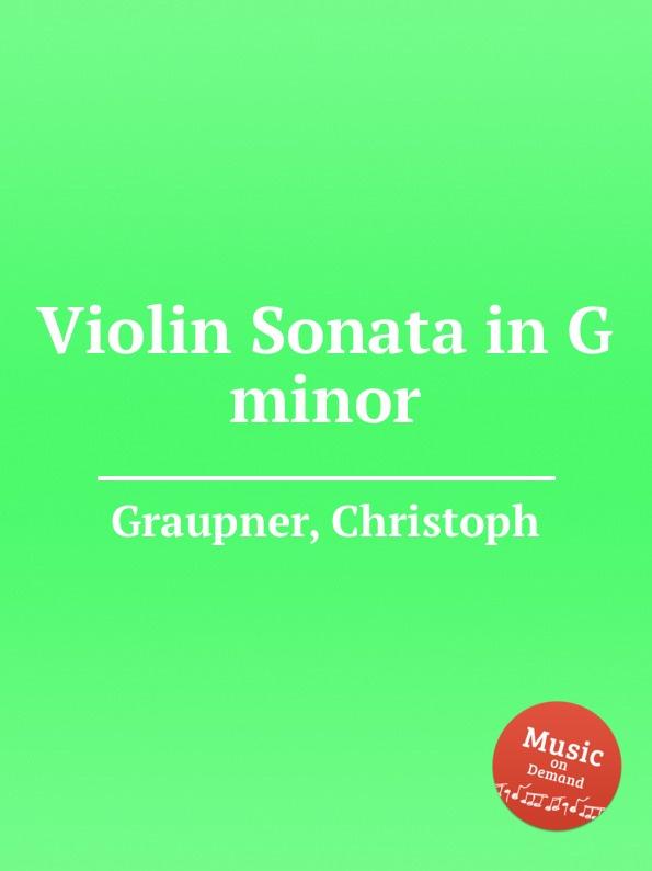 C. Graupner Violin Sonata in G minor c fiorelli violin sonata in g minor