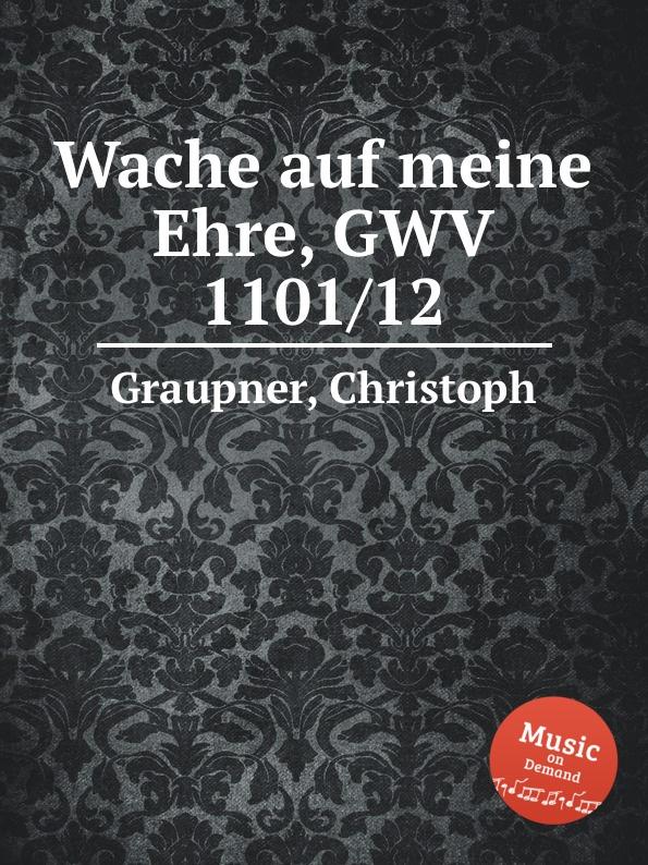 C. Graupner Wache auf meine Ehre, GWV 1101/12 c graupner tue deinen mund auf fur die stummen gwv 1153 33