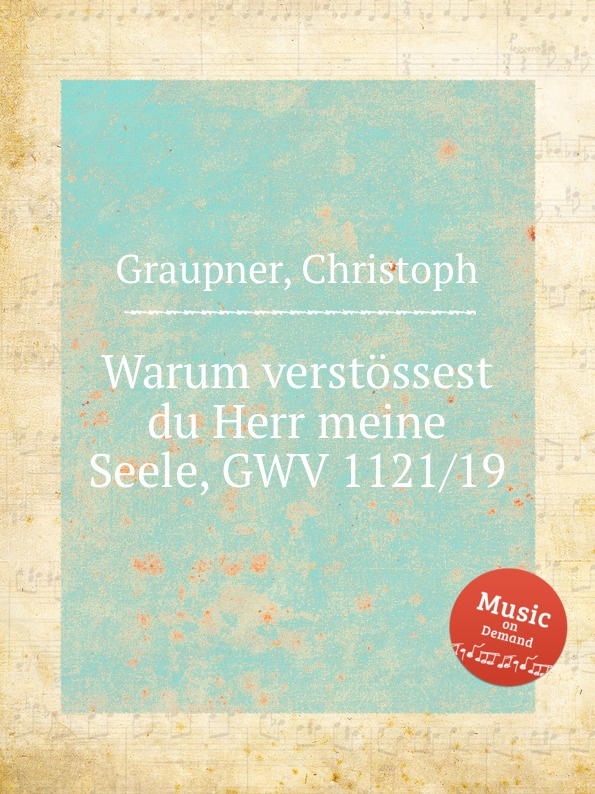 C. Graupner Warum verstossest du Herr meine Seele, GWV 1121/19 c graupner fuhr uns herr in versuchung nicht gwv 1121 32