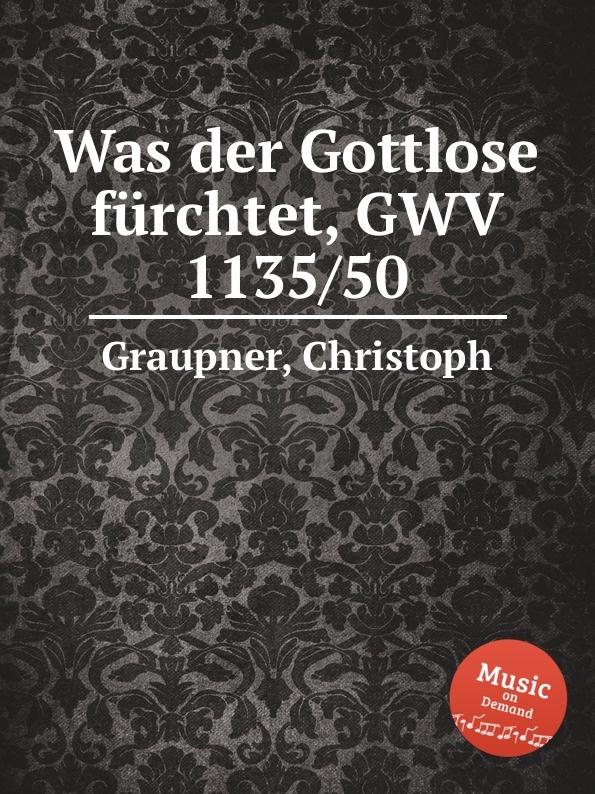 C. Graupner Was der Gottlose furchtet, GWV 1135/50 c graupner wo viel gottlose sind gwv 1147 33