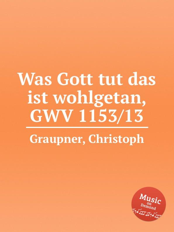 C. Graupner Was Gott tut das ist wohlgetan, GWV 1153/13 цена