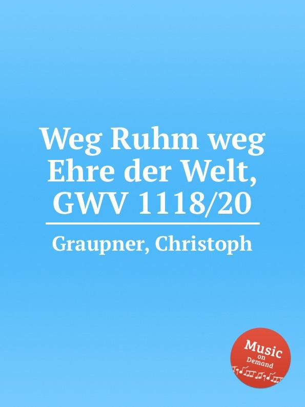 C. Graupner Weg Ruhm weg Ehre der Welt, GWV 1118/20 c graupner der wind blaset wo er will gwv 1141 46
