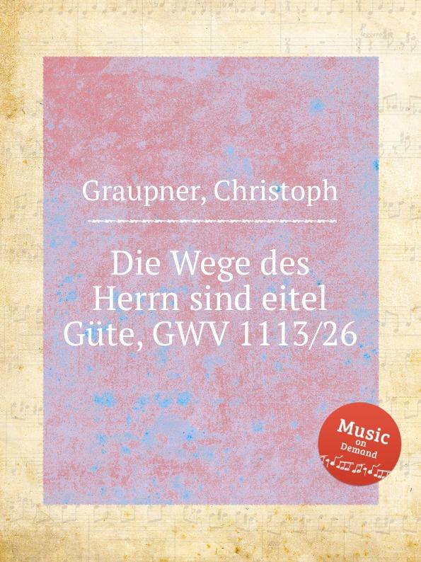 C. Graupner Die Wege des Herrn sind eitel Gute, GWV 1113/26 c graupner der name des herrn gwv 1162 50
