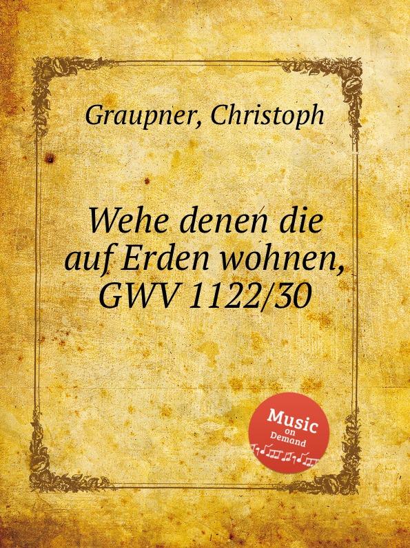C. Graupner Wehe denen die auf Erden wohnen, GWV 1122/30 c graupner tue deinen mund auf fur die stummen gwv 1153 33