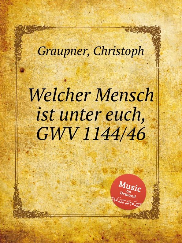 C. Graupner Welcher Mensch ist unter euch, GWV 1144/46 c graupner wir verkundigen euch die verheissung gwv 1130 39