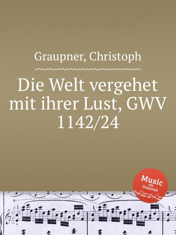 C. Graupner Die Welt vergehet mit ihrer Lust, GWV 1142/24 c graupner tue deinen mund auf fur die stummen gwv 1153 33