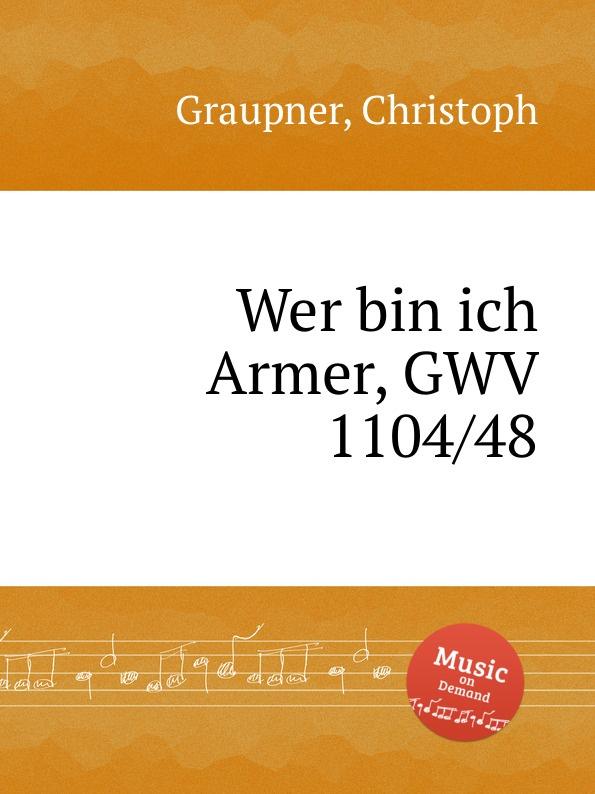 C. Graupner Wer bin ich Armer, GWV 1104/48 c graupner wer bin ich armer gwv 1104 48