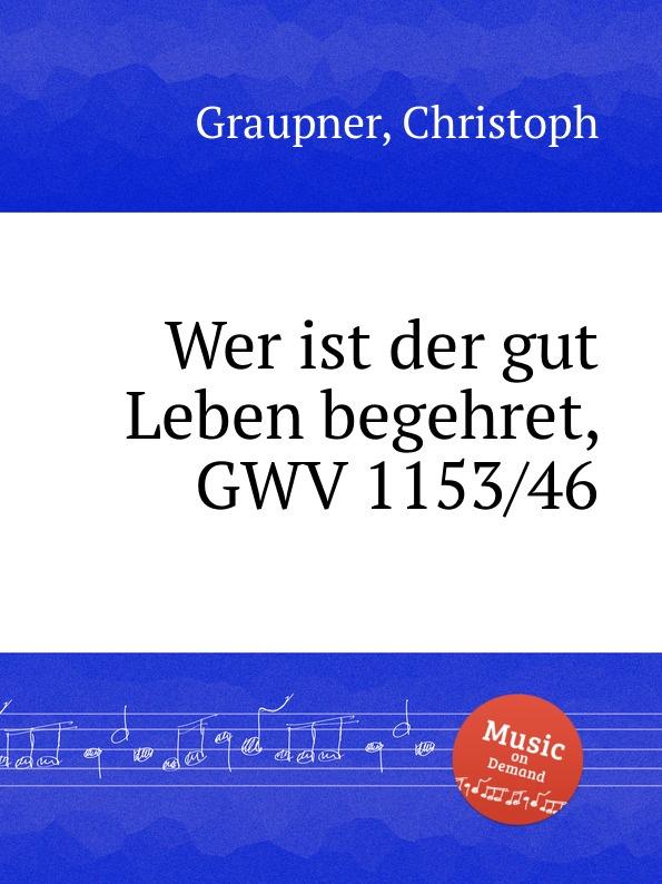 C. Graupner Wer ist der gut Leben begehret, GWV 1153/46 c graupner der wind blaset wo er will gwv 1141 46