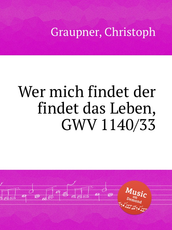C. Graupner Wer mich findet der findet das Leben, GWV 1140/33 c graupner verdamme mich nicht gwv 1121 39