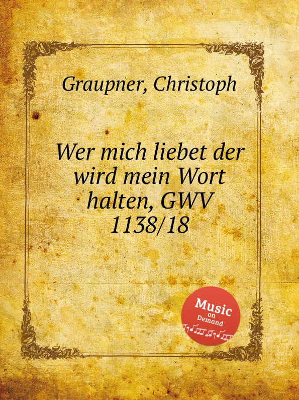 C. Graupner Wer mich liebet der wird mein Wort halten, GWV 1138/18 c graupner mein sund mich werden kranken sehr gwv 1163 13