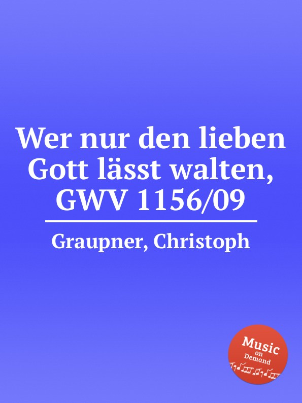 C. Graupner Wer nur den lieben Gott lasst walten, GWV 1156/09 c graupner gott lasst aus lauter gnade gwv 1161 22