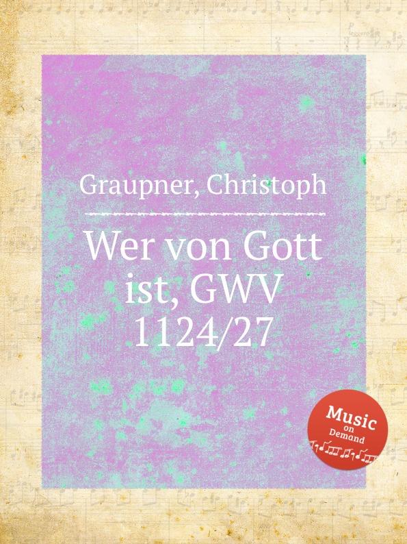 C. Graupner Wer von Gott ist, GWV 1124/27 c graupner gott ist getreu gwv 1121 28
