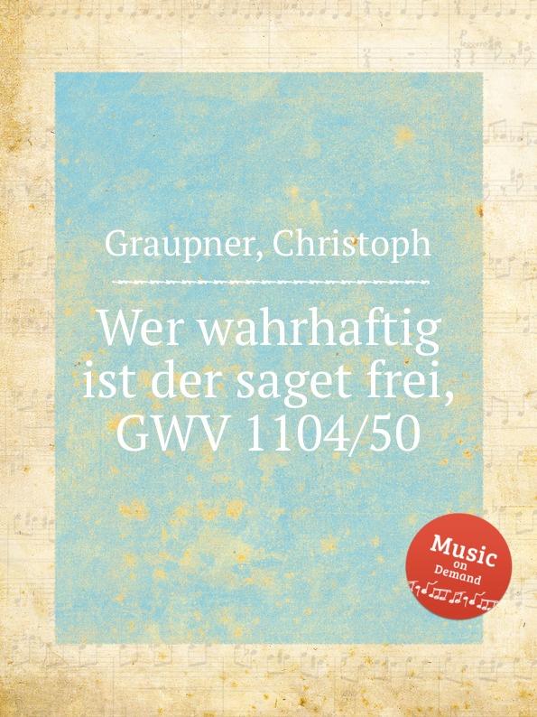 C. Graupner Wer wahrhaftig ist der saget frei, GWV 1104/50 c graupner wer bin ich armer gwv 1104 48