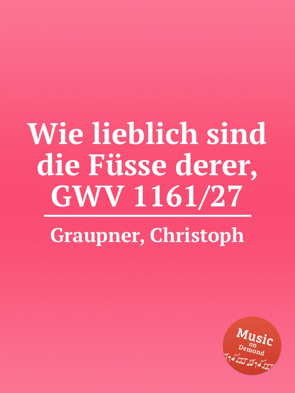 C. Graupner Wie lieblich sind die Fusse derer, GWV 1161/27 henry wood verner s pride