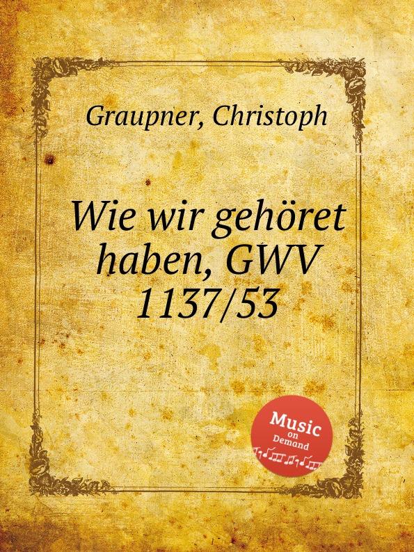 C. Graupner Wie wir gehoret haben, GWV 1137/53 c graupner wie wir gehoret haben gwv 1137 53