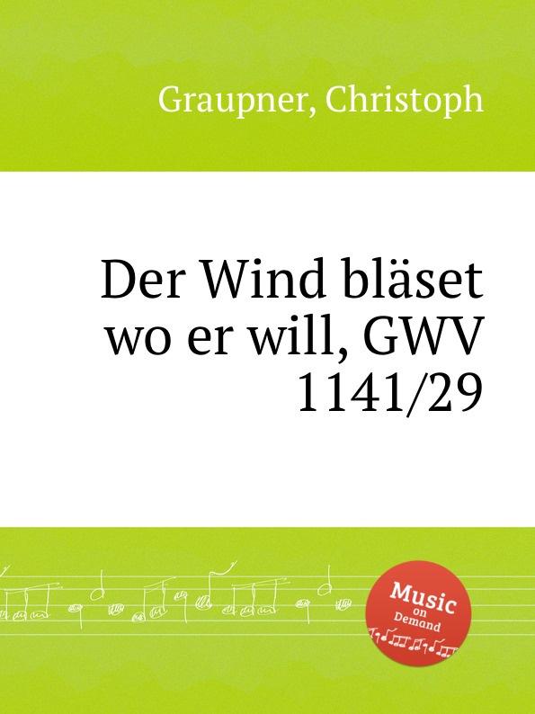 C. Graupner Der Wind blaset wo er will, GWV 1141/29 c graupner er selbst der satan gwv 1120 47