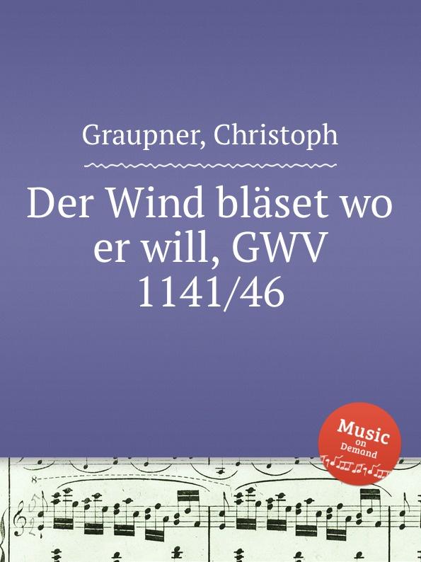 C. Graupner Der Wind blaset wo er will, GWV 1141/46 c graupner er selbst der satan gwv 1120 47