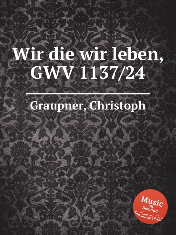 C. Graupner Wir die wir leben, GWV 1137/24 c graupner wie wir gehoret haben gwv 1137 53