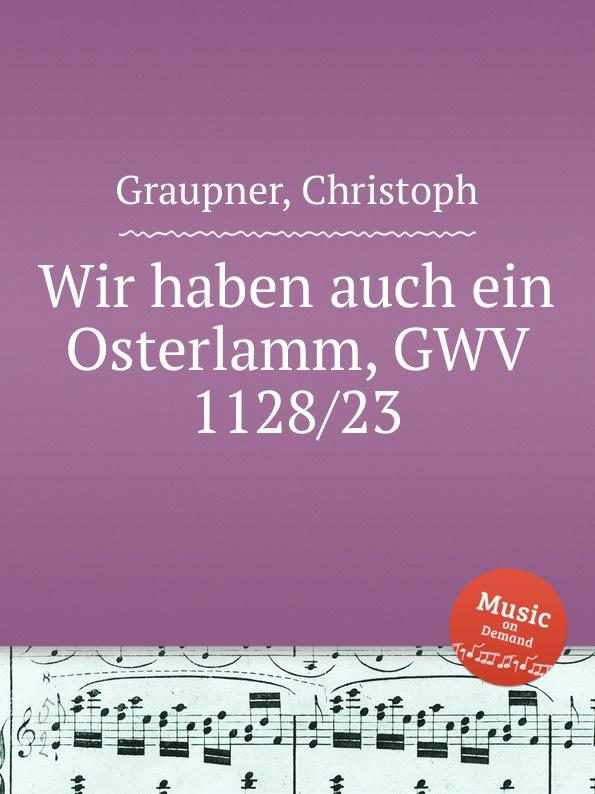 C. Graupner Wir haben auch ein Osterlamm, GWV 1128/23 c graupner wie wir gehoret haben gwv 1137 53