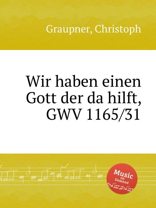 C. Graupner Wir haben einen Gott der da hilft, GWV 1165/31 c graupner wie wir gehoret haben gwv 1137 53