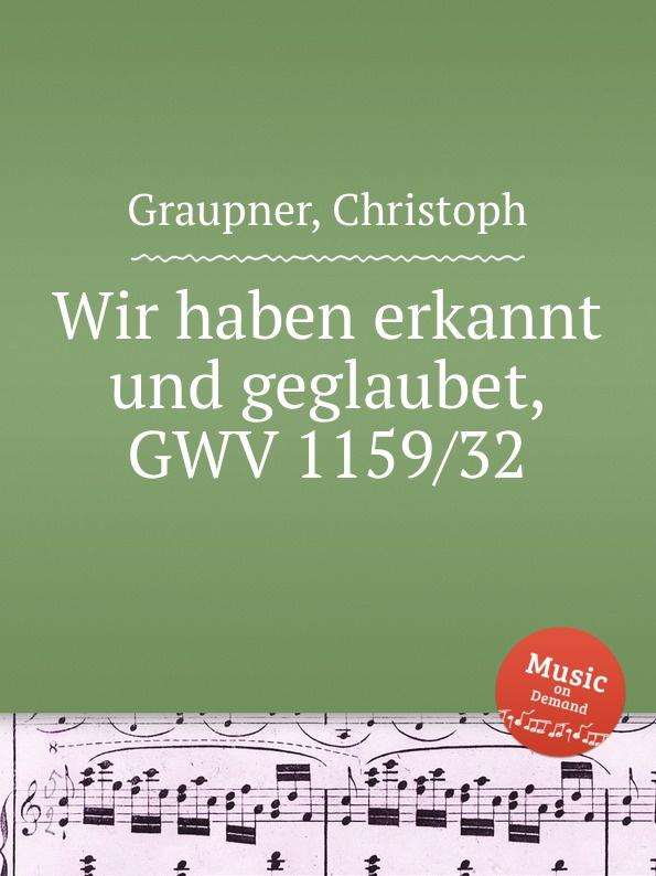 C. Graupner Wir haben erkannt und geglaubet, GWV 1159/32 c graupner wie wir gehoret haben gwv 1137 53