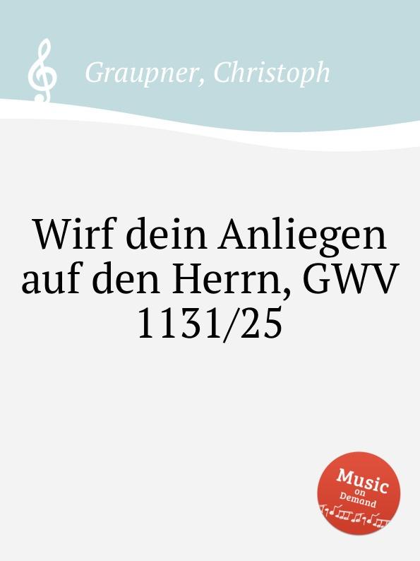C. Graupner Wirf dein Anliegen auf den Herrn, GWV 1131/25 c graupner tue deinen mund auf fur die stummen gwv 1153 33