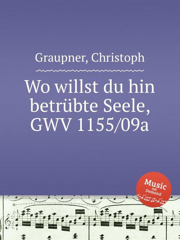 C. Graupner Wo willst du hin betrubte Seele, GWV 1155/09a c graupner der wind blaset wo er will gwv 1141 46