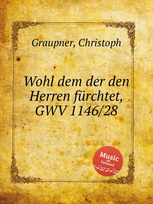 C. Graupner Wohl dem der den Herren furchtet, GWV 1146/28 c graupner wohl dem der ein tugendsam weib hat gwv 1113 41