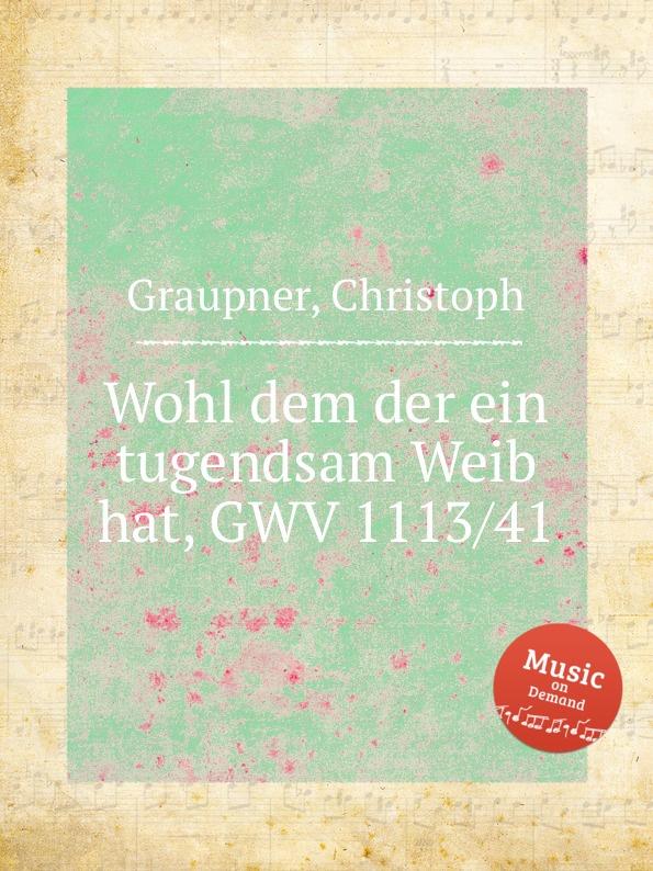 C. Graupner Wohl dem der ein tugendsam Weib hat, GWV 1113/41 c graupner wohl dem der ein tugendsam weib hat gwv 1113 41